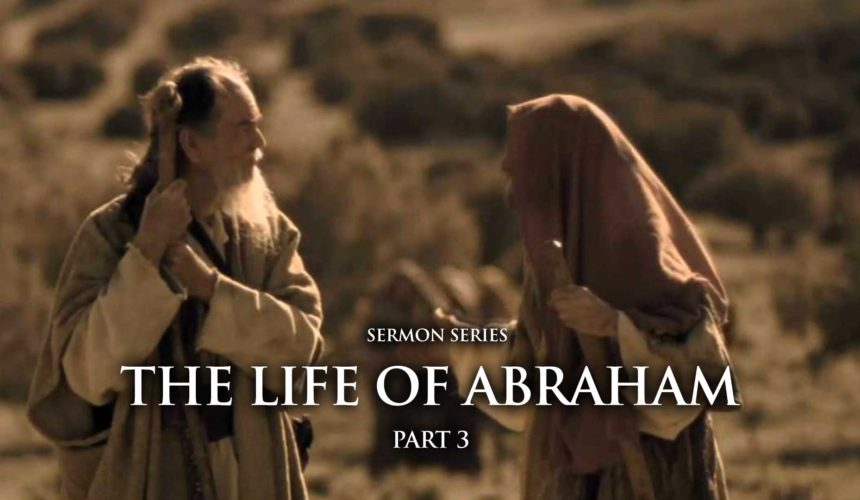 The Life of Abraham – Part 3