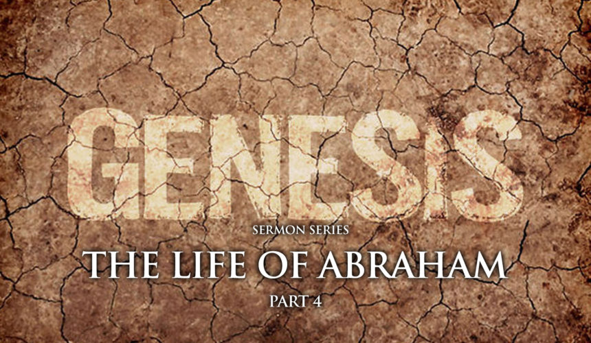 The Life of Abraham – Part 4