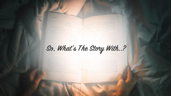 What's The Story With..?