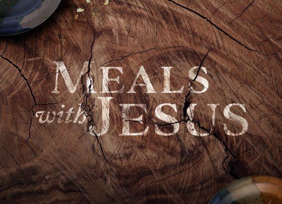 Meals With Jesus – Part 1