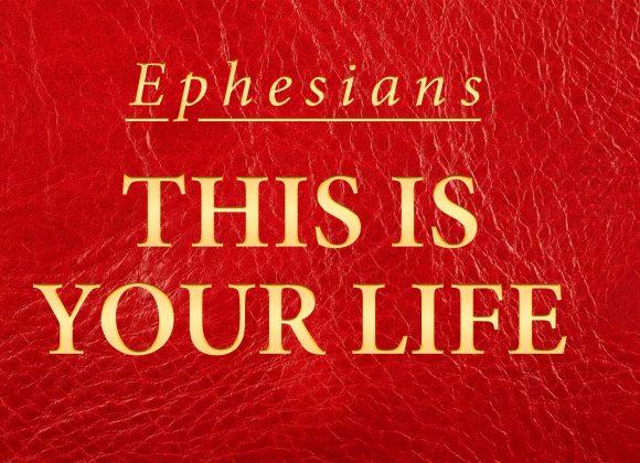 Ephesians // This Is Your Life // Part 19 // A Faithful Servant